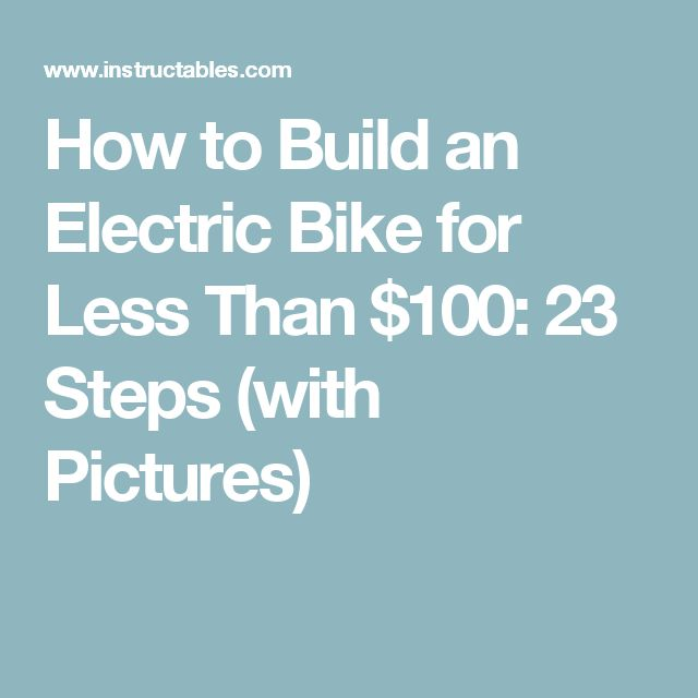 How to Build an Electric Bike for Less Than $100: 23 Steps (with Pictures)