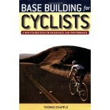 Base Building for Cyclists: A New Foundation for Endurance and Performance (Paperback)By Thomas Chapple