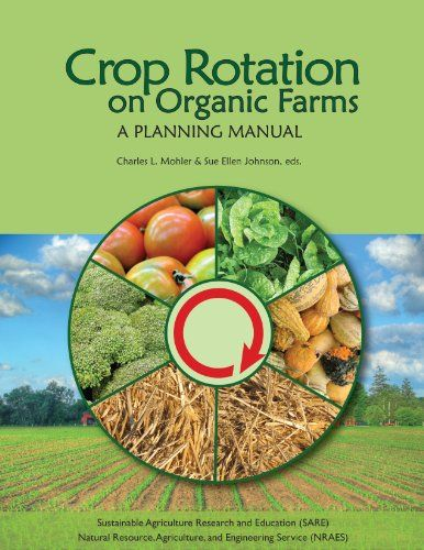 Crop Rotation on Organic Farms by Charles L. Mohler,http://www.amazon.com/dp/1933395214/ref=cm_sw_r_pi_dp_CpfWsb0E3KB4KKPK