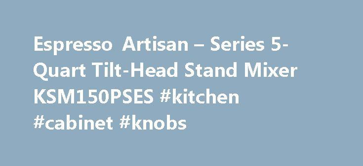 Espresso Artisan – Series 5-Quart Tilt-Head Stand Mixer KSM150PSES #kitchen #cabinet #knobs http://kitchen.nef2.com/espresso-artisan-series-5-quart-tilt-head-stand-mixer-ksm150pses-kitchen-cabinet-knobs/  #kitchen aid # Artisan Series 5-Quart Tilt-Head Stand Mixer Choose from over 20 different colors of the KitchenAid Artisan Series Tilt-Head Stand Mixer for the one that perfectly matches your kitchen design or personality. Easily make your favorite cakes and multiple batches of cookie dough…