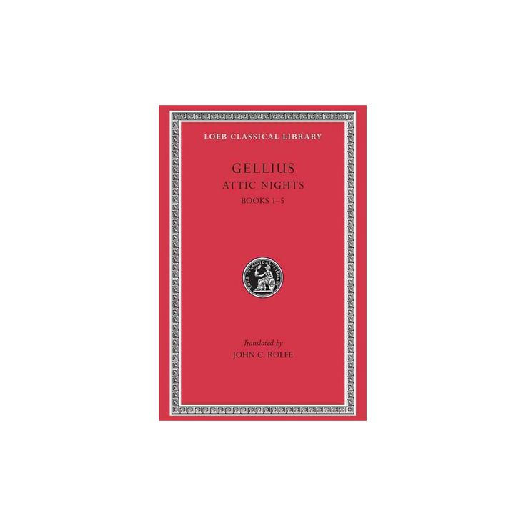 The Attic Nights of Aulus Gellius ( Loeb Classical Library) (Hardcover)