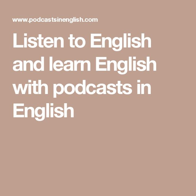 Listen to English and learn English with podcasts in English