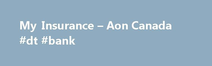 My Insurance – Aon Canada #dt #bank http://nef2.com/my-insurance-aon-canada-dt-bank/  #home and auto insurance # Auto Insurance Get where you need to go with car insurance that works for you. Whether you're an everyday commuter or an occasional driver, you depend on your vehicle. An Aon Personal Insurance Broker will make sure your car is covered with the best insurance coverage at the best rates....