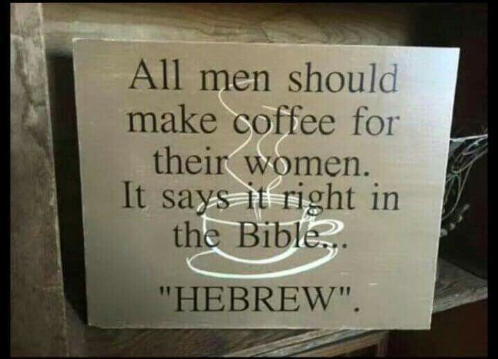All men should make coffee for their women