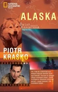 Piotr Kraśko - Alaska. Świat według Reportera