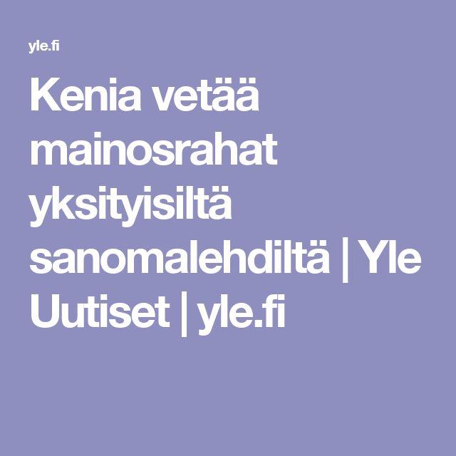 Kenia vetää mainosrahat yksityisiltä sanomalehdiltä | Yle Uutiset | yle.fi