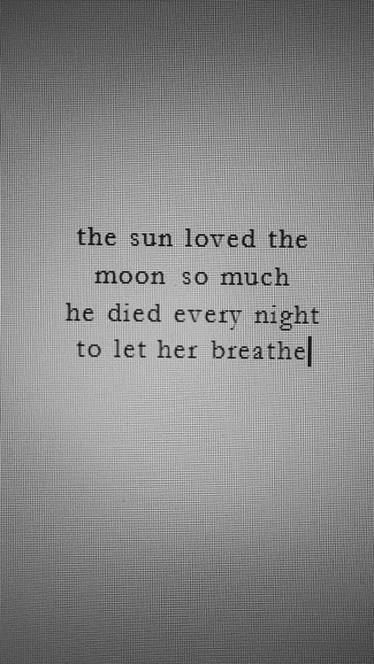 <3 the sun loved the moon so much he died every night to let her breathe xx