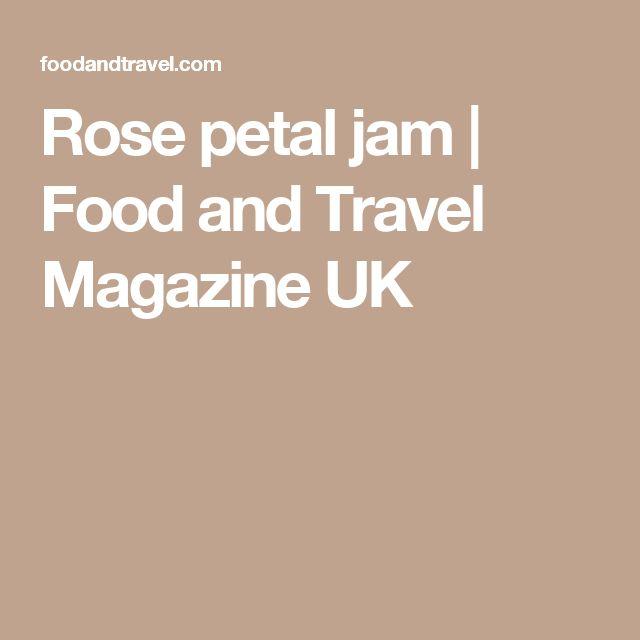Rose petal jam | Food and Travel Magazine UK