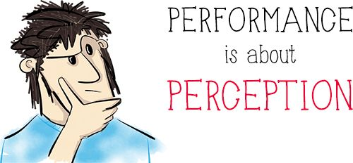 Why Performance Matters, Part 2: Perception Management