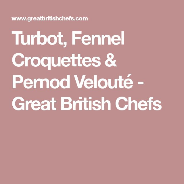 Turbot, Fennel Croquettes & Pernod Velouté - Great British Chefs