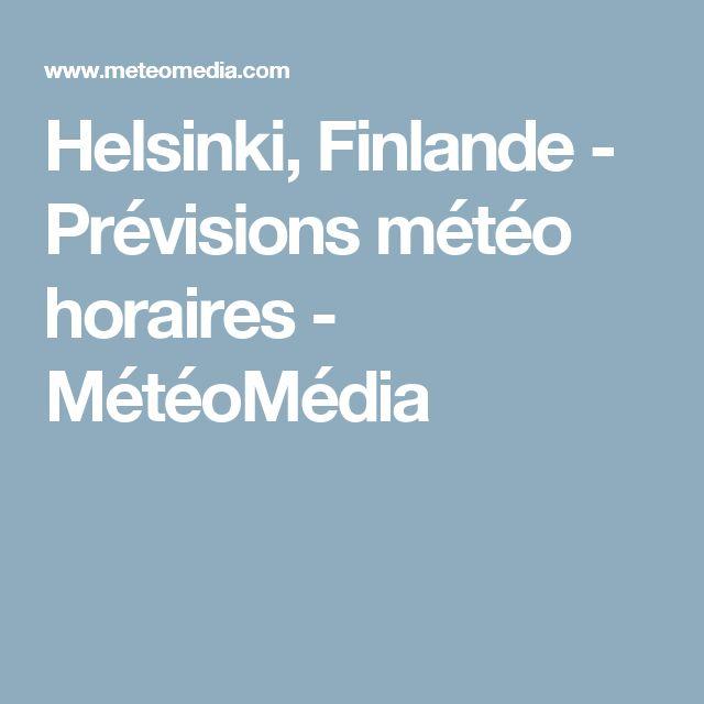 Helsinki, Finlande - Prévisions météo horaires - MétéoMédia