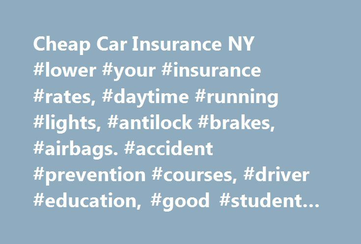 """Cheap Car Insurance NY #lower #your #insurance #rates, #daytime #running #lights, #antilock #brakes, #airbags. #accident #prevention #courses, #driver #education, #good #student #discounts http://memphis.remmont.com/cheap-car-insurance-ny-lower-your-insurance-rates-daytime-running-lights-antilock-brakes-airbags-accident-prevention-courses-driver-education-good-student-discounts/  # """"Nothing To Buy"""" Vehicle Discounts Daytime Running Lights (DRL)Vehicles equipped with factory installed DRL…"""
