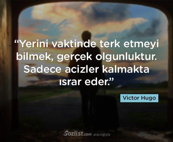 """""""Yerini vaktinde terk etmeyi bilmek, gerçek olgunluktur. Sadece acizler kalmakta ısrar eder."""" #victor #hugo #sözleri #yazar #şair #kitap #şiir #özlü #anlamlı #sözler"""