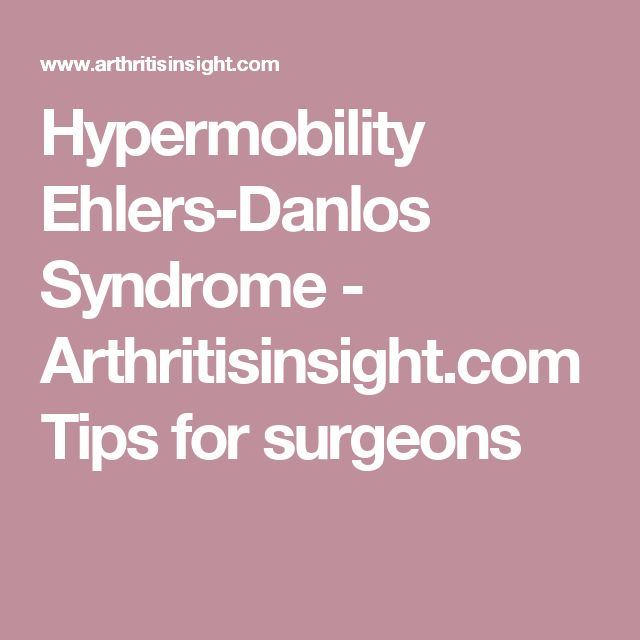 Hypermobility Ehlers-Danlos Syndrome - Arthritisinsight.com Tips for surgeons
