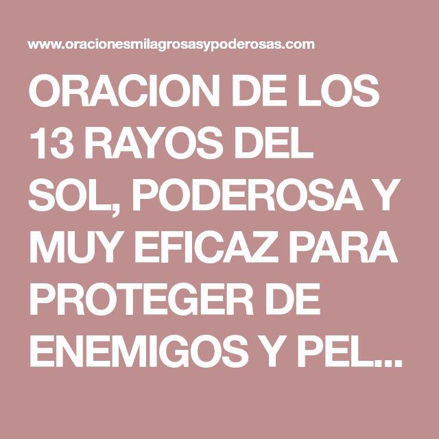 ORACION DE LOS 13 RAYOS DEL SOL, PODEROSA Y MUY EFICAZ PARA PROTEGER DE ENEMIGOS Y PELIGROS