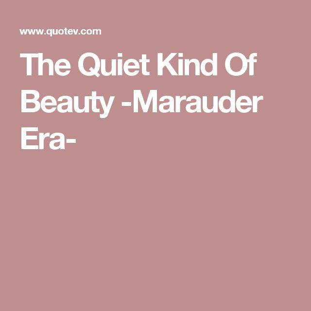 The Quiet Kind Of Beauty -Marauder Era-