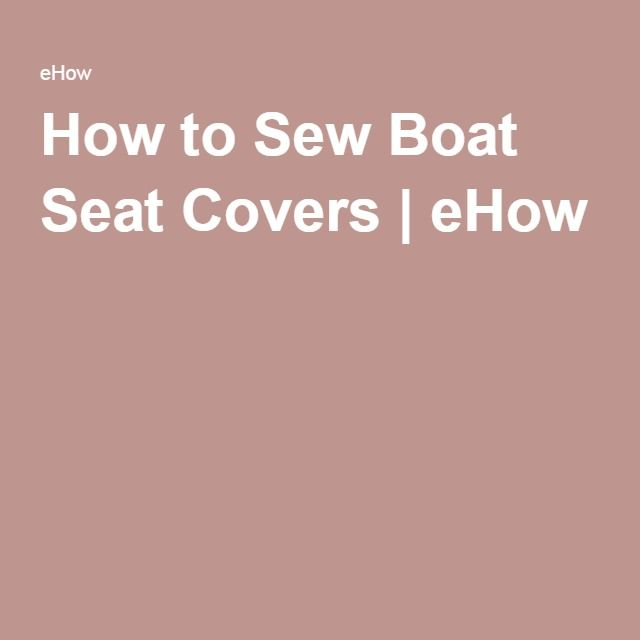 How to Sew Boat Seat Covers   Sewing   Pontoon boat seats, Boat seat