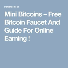 Mini Bitcoins Free Bitcoin Faucet And Guide For Online Earning