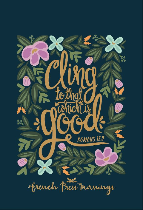 """French Press Mornings - Romans 12:9 """"Cling to that which is good."""""""