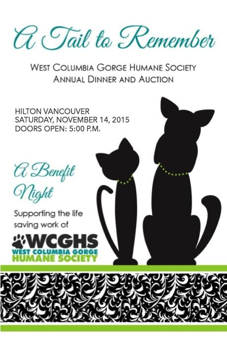 West Columbia Gorge Humane Society will be hosting their annual dinner auction on Saturday, November 14, 2015 at the Hilton Hotel located at 301 W 6th Street, Vancouver, WA  98660.  Tickets will be $65 each or a table of eight for $520.   Tickets are now available, please visit our event page for more information, to purchase tickets or make a donation. Thank you and we would love to see you there!