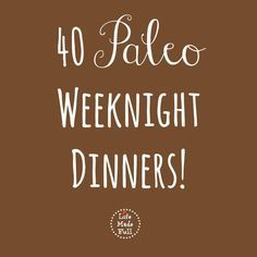 Crunched for time? Here are 40 *fast* Paleo Weeknight Dinners to simplify your life!