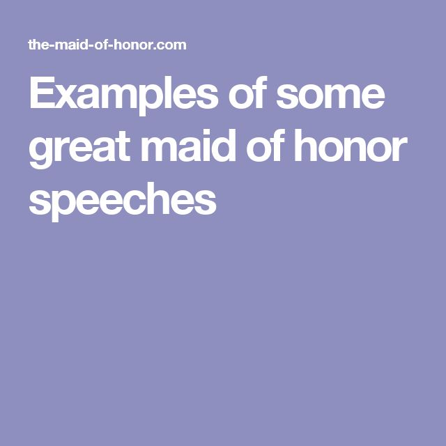 Examples of some great maid of honor speeches