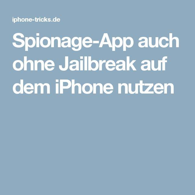 Spionage-App auch ohne Jailbreak auf dem iPhone nutzen