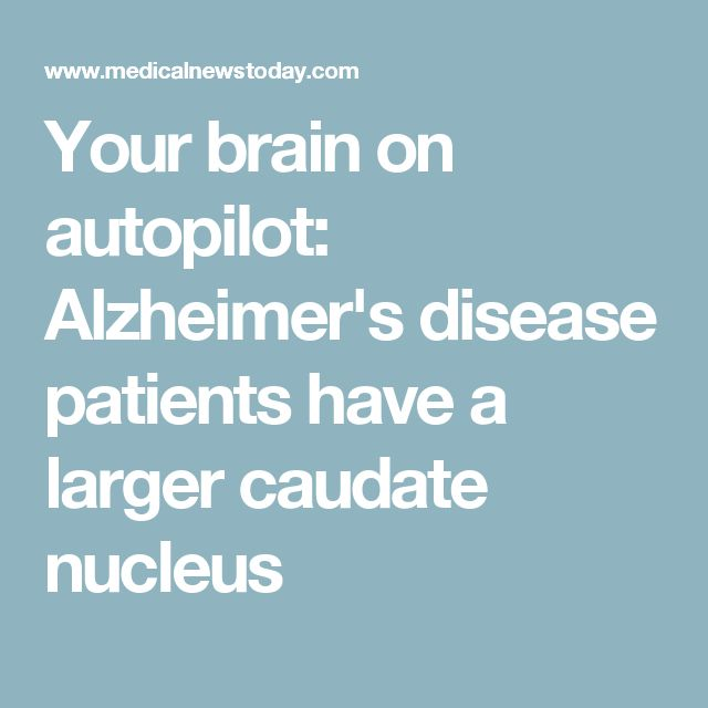 Your brain on autopilot: Alzheimer's disease patients have a larger caudate nucleus
