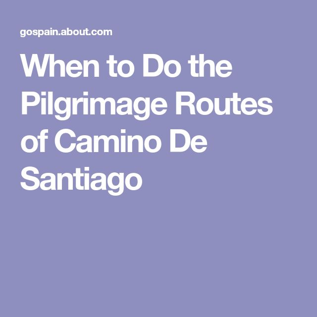 When to Do the Pilgrimage Routes of Camino De Santiago