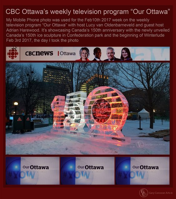 "CBC weekly television program ""Our Ottawa"" in which my photo of the February 2017 Canada's 150th ice sculpture photo was shown by CBC host Ian Black. I took the photo the day of its unveiling and the first day of Winterlude Feb 3 2017. It was the Feb 10 11 12 ""Our Ottawa"" program that my photo was shown a week after Winterludes opening day."