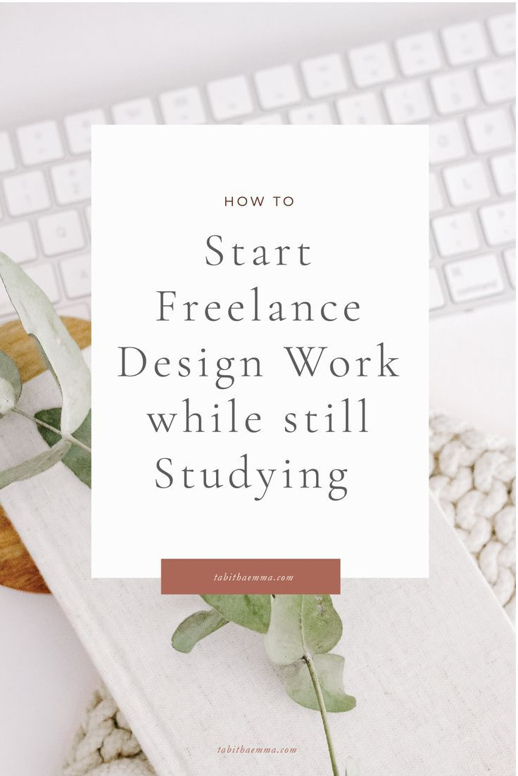 How And Why You Need To Start Freelancing While You Are Still Studying Freelance Web Design Graphic Design Student Freelance Graphic Design