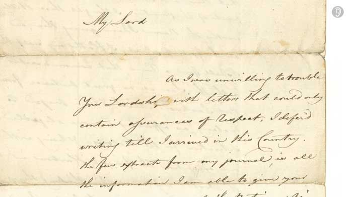 """Governor Arthur Phillip, 3 July 1788: """"It will be four Years at least, before this Colony will be able to support it self, & perhaps no Country in the World affords less assistance to first Settlers. still, My Lord, I think that perseverance will answer every purpose proposed by Government, & that this Country will hereafter be a most Valuable acquisition to Great Brittain from its situation."""" One of the first letters written from Sydney Cove."""