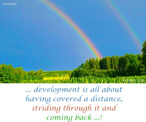 ... #development is all about having covered a #distance, striding through it and coming #back ...!