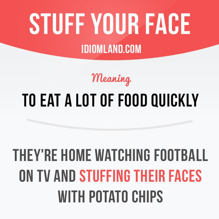 """Stuff your face"" means ""to eat a lot of food quickly"".  Example: They're home watching football on TV and stuffing their faces with potato chips.  #idiom #idioms #slang #saying #sayings #phrase #phrases #expression #expressions #english #englishlanguage #learnenglish #studyenglish #language #vocabulary #dictionary #grammar #efl #esl #tesl #tefl #toefl #ielts #toeic"