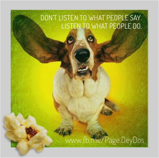 """Don't listen to what people say. Listen to what people do."" #PhotoPopcorns #DeyDos"