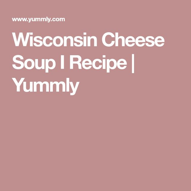 Wisconsin Cheese Soup I Recipe | Yummly
