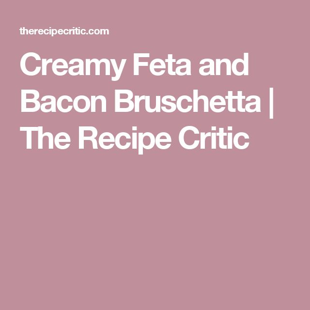 Creamy Feta and Bacon Bruschetta | The Recipe Critic