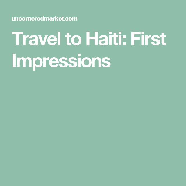 Travel to Haiti: First Impressions