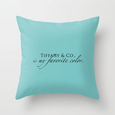Tiffany & Co. is my favorite color Throw Pillow by Cuckoo@theHill - $20.00