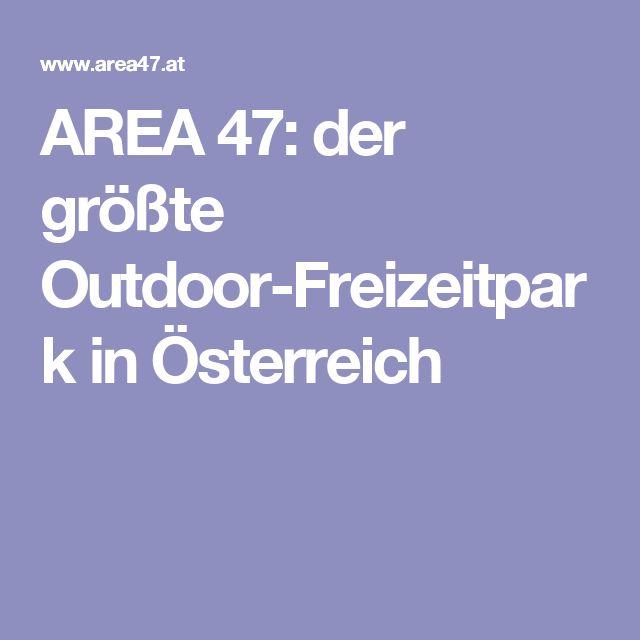AREA 47: der größte Outdoor-Freizeitpark in Österreich