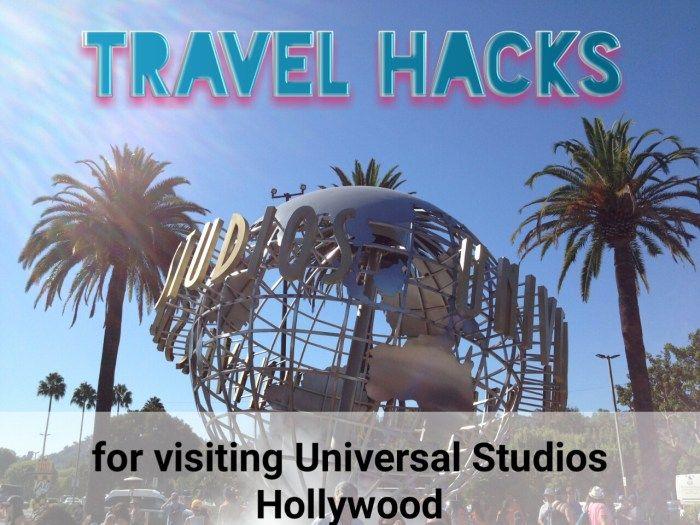 Travel Hacks Universal Studios Hollywood