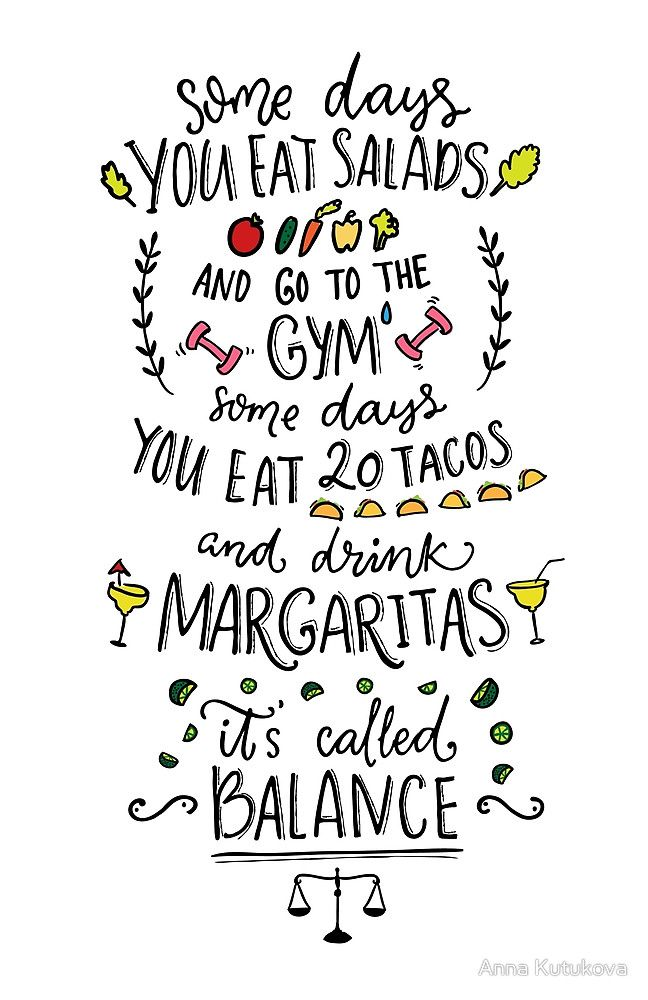 """Some days you eat salads and go to the gym. Some days you eat 20 tacos and drink margaritas. it's called balance."" lettering  by Anna Kutukova #margarita #mexico #tequila #poster"