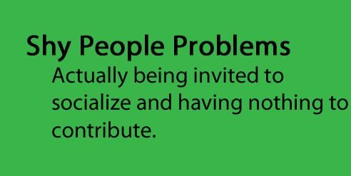 Shy People Problems                                                                                                                                                                                 More