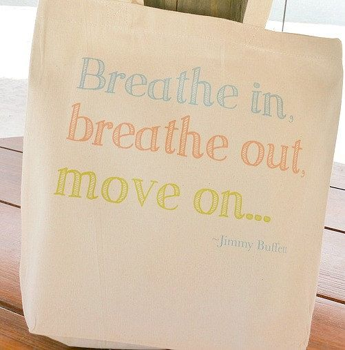 Canvas Tote Bag - Breathe In, Breathe Out, Move On - Jimmy Buffett - Song Lyrics - Quote Tote. $14.99, via Etsy.