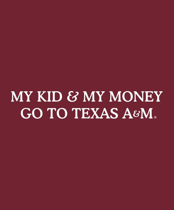 My kid and my money go to texas a decal aggiegifts