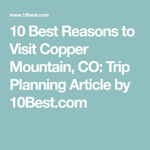 10 Best Reasons to Visit Copper Mountain, CO: Trip Planning Article by 10Best.com