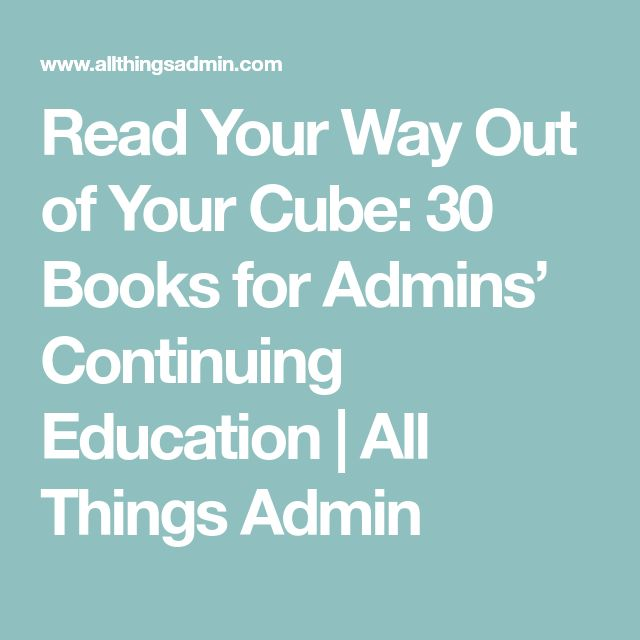 Read Your Way Out of Your Cube: 30 Books for Admins' Continuing Education | All Things Admin