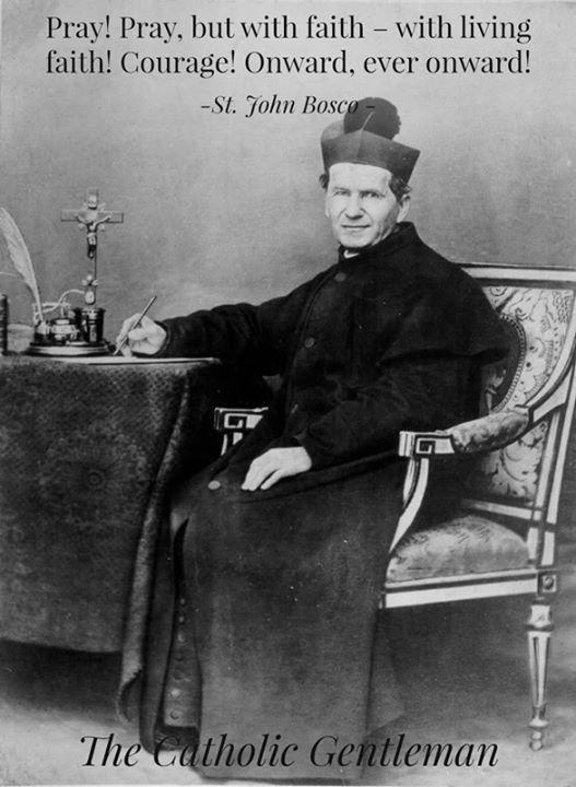Saint John Bosco - pray for us Me gustó mucho esta foto de Don Bosco y sobre todo su mensaje.  Reza! Reza, Pero con Fe, con fe viva. Coraje! Adelante, siempre adelante.