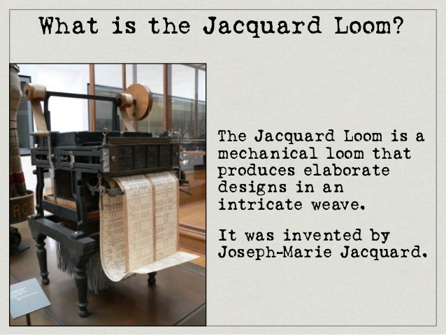 What is the Jacquard Loom? The Jacquard Loom is a mechanical loom that produces elaborate designs in an intricate weave. It was invented by Joseph-Marie ...
