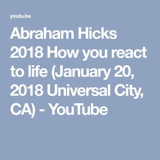 Abraham Hicks 2018 How you react to life (January 20, 2018 Universal City, CA) - YouTube